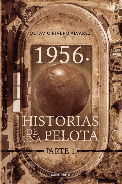1956. HISTORIAS DE LA PELOTA. PARTE 1.