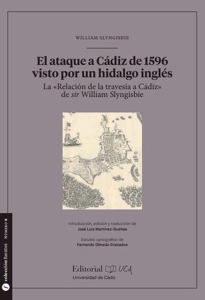 EL ATAQUE A CÁDIZ DE 1596 VISTO POR UN HIDALGO INGLÉS. LA «RELACIÓN DE LA TRAVESÍA A CÁDIZ» DE