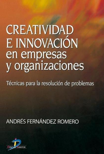 CREATIVIDAD E INNOVACIÓN EN EMPRESAS Y ORGANIZACIONES: TÉCNICAS PARA LA RESOLUCIÓN DE PROBLEMAS