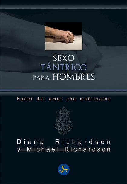 SEXO TÁNTRICO PARA HOMBRES. HACER DEL AMOR UNA MEDITACIÓN