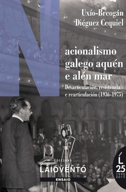NACIONALISMO GALEGO AQUÉN E ALÉN MAR : DESARTICULACIÓN, RESISTENCIA E REARTICULACIÓN, 1936-1975