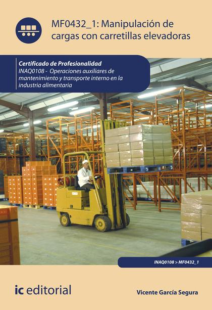 MANIPULACIÓN DE CARGAS CON CARRETILLAS ELEVADORAS. INAQ0108 - OPERACIONES AUXILI