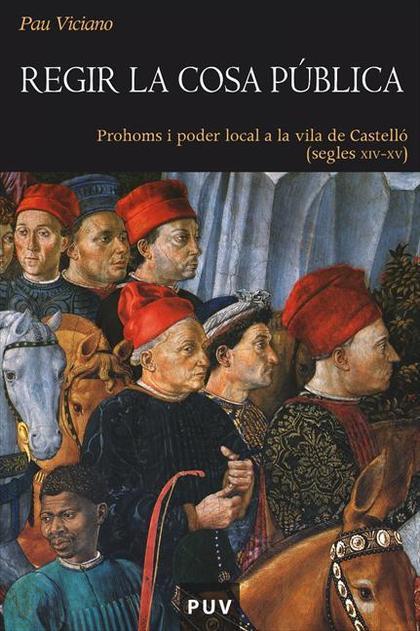 REGIR LA COSA PÚBLICA : PROHOMS I PODER LOCAL A LA VILA DE CASTELLÓ (SEGLES XIV - XV)