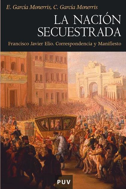 LA NACIÓN SECUESTRADA : FRANCISCO JAVIER ELÍO. CORRESPONDENCIA Y MANIFIESTO