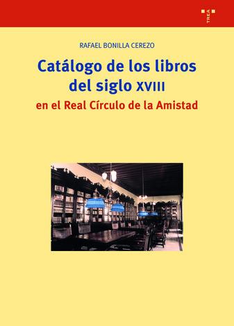 CATÁLOGO DE LOS LIBROS DEL SIGLO XVIII EN EL REAL CÍRCULO DE LA AMISTAD.