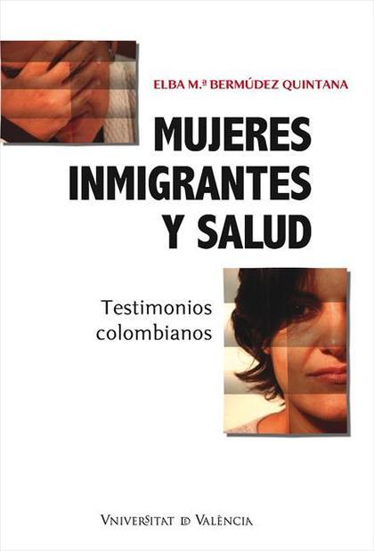 MUJERES INMIGRANTES Y SALUD : TESTIMONIOS COLOMBIANOS
