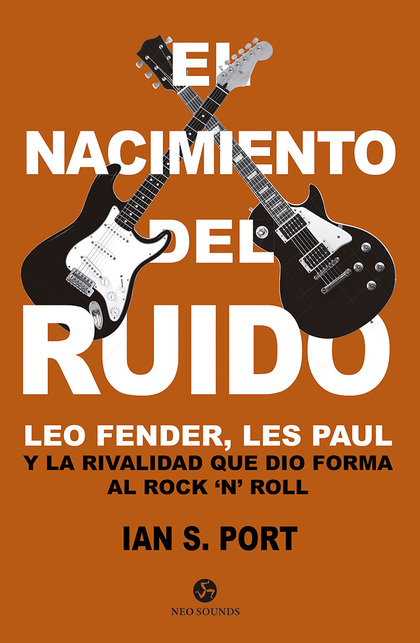 EL NACIMIENTO DEL RUIDO. LEO FENDER, LES PAUL Y LA RIVALIDAD QUE DIO FORMA AL ROCK `N´ ROLL