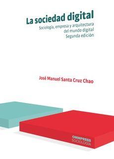 SOCIEDAD DIGITAL, LA. SOCIOLOGIA, EMPRESA Y ARQUITECTURA DEL MUNDO DIGITAL