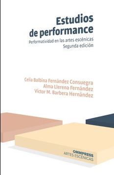 ESTUDIOS DE PERFORMANCE (2ª ED. 2020). PERFORMATIVIDAD EN LAS ARTES ESCENICAS
