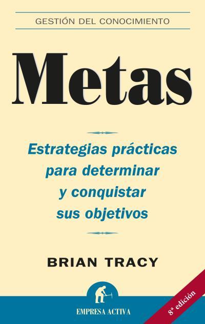 METAS: ESTRATEGIAS PRÁCTICAS PARA DETERMINAR Y CONQUISTAR SUS OBJETIVO