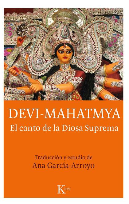 DEVI MAHATMYA. EL CANTO DE LA DIOSA SUPREMA