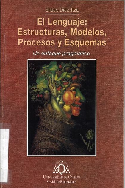 LENGUAJE, EL : ESTRUCTURAS, MODELOS, PROCESOS Y ESQUEMAS