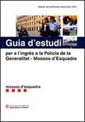 GUIA D´ESTUDI PER A L´INGRÉS A LA POLICIA DE LA GENERALITAT : MOSSOS D´ESQUADRA