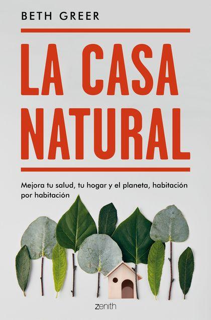 LA CASA NATURAL. MEJORA TU SALUD, TU HOGAR Y EL PLANETA, HABITACIÓN POR HABITACIÓN