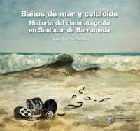 BAÑOS DE MAR Y CELULOIDE. HISTOIRA DEL CINEMATOGRAFICO EN SANLUCAR DE BARRAMEDA.