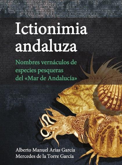 ICTIONIMIA ANDALUZA. NOMBRES VERNÁCULOS DE ESPECIES PESQUERAS DEL «MAR DE ANDALU