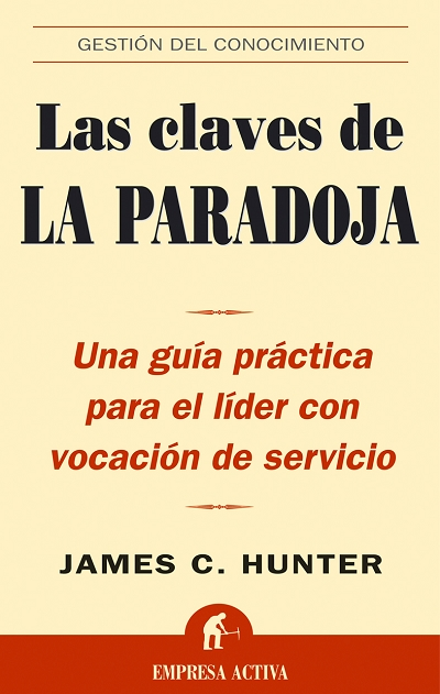LAS CLAVES DE LA PARADOJA: UNA GUÍA PRÁCTICA PARA EL LÍDER CON VOCACIÓN DE SERVICIO