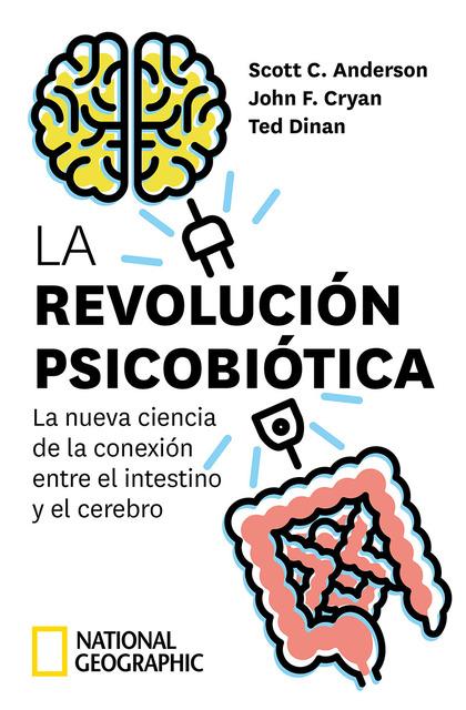 LA REVOLUCIÓN PSICOBIÓTICA. LA NUEVA CIENCIA DE LA CONEXIÓN ENTRE EL INTESTINO Y