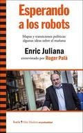 ESPERANDO A LOS ROBOTS. MAPAS Y TRANSICIONES POLÍTICAS: ALGUNAS IDEAS SOBRE EL MAÑANA