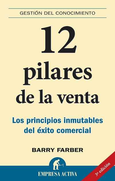 12 PILARES DE LA VENTA: LOS PRINCIPIOS INMUTABLES DEL ÉXITO COMERCIAL