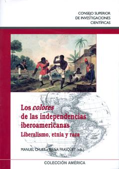 LOS COLORES DE LAS INDEPENDENCIAS AMERICANAS : LIBERALISMO, ETNIA Y RAZA