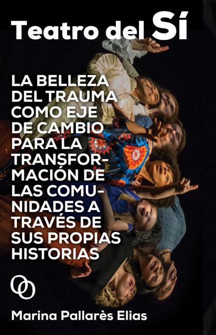 TEATRO DEL SÍ. LA BELLEZA DEL TRAUMA COMO EJE DE CAMBIO PARA LA TRANSFORMACIÓN DE LAS COMUNIDAD