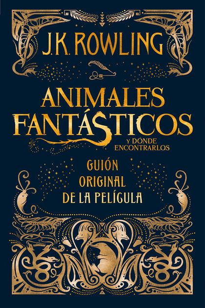 ANIMALES FANTÁSTICOS Y DÓNDE ENCONTRARLOS. GUIÓN ORIGINAL DE LA PELÍCULA
