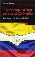 LA CONSPIRACIÓN CATALANA PARA LA PAZ EN COLOMBIA. SECRETOS DE LA DIPLOMACIA CIUDADANA