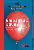 GLOBALIZA-- ¿QUÉ? : OTRO MUNDO NO SÓLO ES POSIBLE, ES IMPRESCINDIBLE : PARA ENTENDER LA GLOBALI