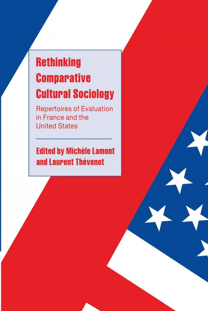 RETHINKING COMPARATIVE CULTURAL SOCIOLOGY. REPERTOIRES OF EVALUATION IN FRANCE AND THE UNITED S