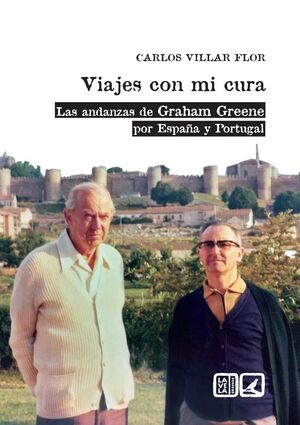 VIAJES CON MI CURA. LAS ANDANZAS DE GRAHAM GREENE POR ESPAÑA Y PORTUGAL