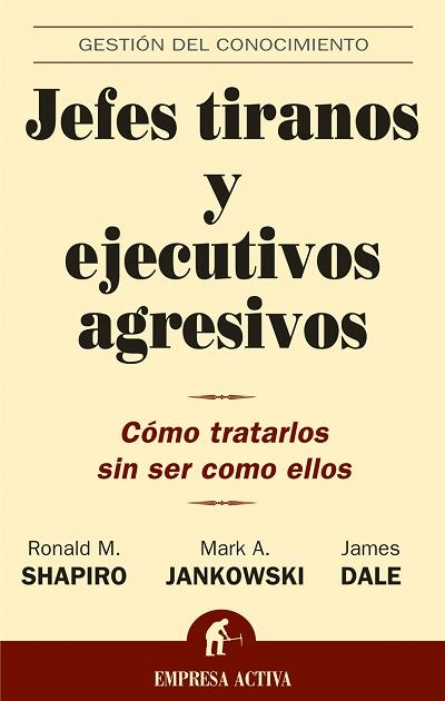 JEFES TIRANOS Y EJECUTIVOS AGRESIVOS: CÓMO TRATARLOS SIN SER COMO ELLO