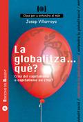 LA GLOBALITZA... QUÈ? : CRISI DEL CAPITALISME O CAPITALISME EN CRISI? : PER A ENTENDRE LA GLOBA