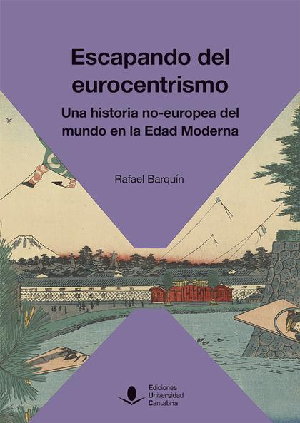 ESCAPANDO DEL EUROCENTRISMO. UNA HISTORIA NO-EUROPEA DEL MUNDO EN LA EDAD MODERN
