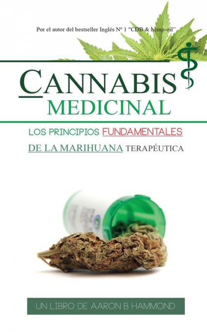 CANNABIS MEDICINAL. LOS PRINCIPIOS FUNDAMENTALES DE LA MARIHUANA TERAPÉUTICA