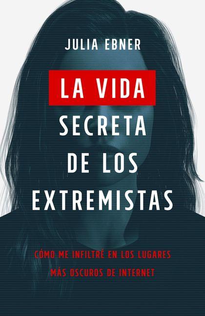 LA VIDA SECRETA DE LOS EXTREMISTAS                                              CÓMO ME INFIILT