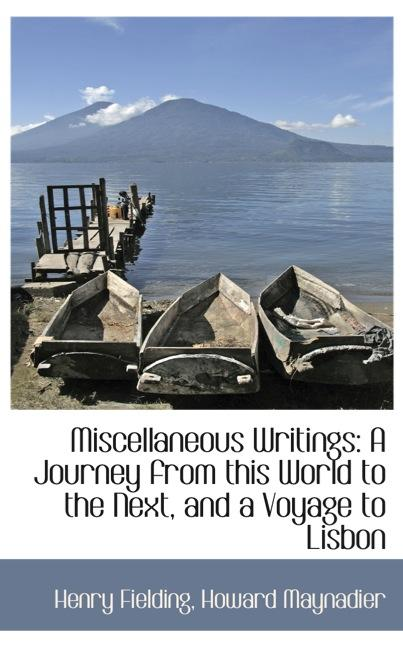 Miscellaneous Writings: A Journey from this World to the Next, and a Voyage to Lisbon