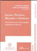 IGLESIA, POLITICA, RELIGION Y SOCIEDAD. INTERACCIONES PARA EL BIEN PUBLICO DESDE IGNACIO ELLACU