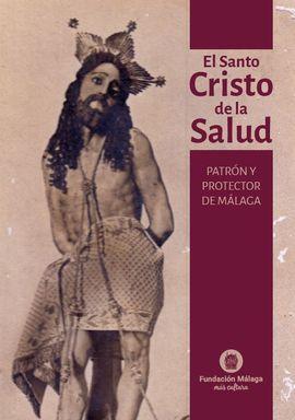 EL SANTO CRISTO DE LA SALUD. PATRON Y PROTECTOR DE MÁLAGA