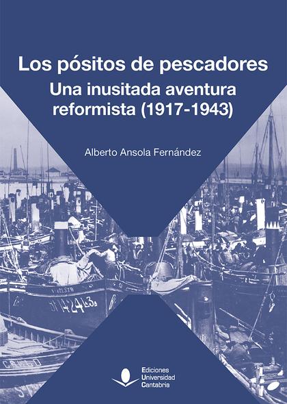 LOS PÓSITOS DE PESCADORES. UNA INUSITADA AVENTURA REFORMISTA (1917-1943)
