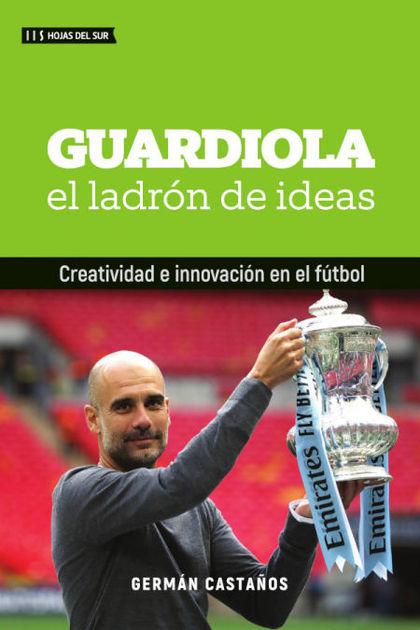 GUARDIOLA. EL LADRON DE IDEAS.