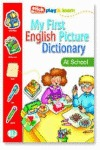MY FIRST ENGLISH PICTURE DICTIONARY AT SCHOOL. AT SCHOOL
