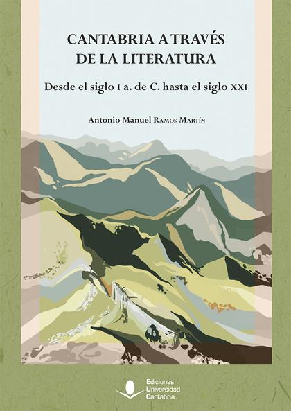 CANTABRIA A TRAVÉS DE LA LITERATURA. DESDE EL SIGLO I A. DE C. HASTA EL SIGLO XX.