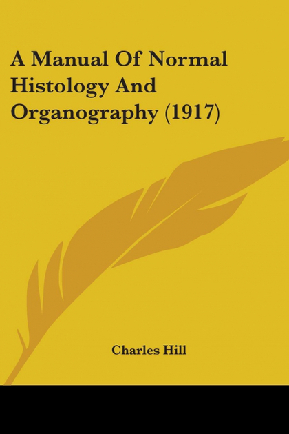 A MANUAL OF NORMAL HISTOLOGY AND ORGANOGRAPHY (1917)