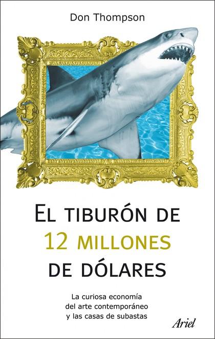 EL TIBURÓN DE 12 MILLONES DÓLARES. LA CURIOSA ECONOMÍA DEL ARTE CONTEMPORÁNEO Y LAS CASAS DE SU