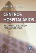 CENTROS HOSPITALARIOS: PENSAMIENTO ESTRATÉGICO Y CREACIÓN DE VALOR