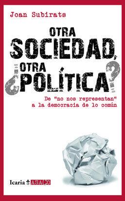 OTRA SOCIEDAD, ¿OTRA POLÍTICA? : DE ´NO NOS REPRESENTAN´ A LA DEMOCRACIA DE LO COMÚN
