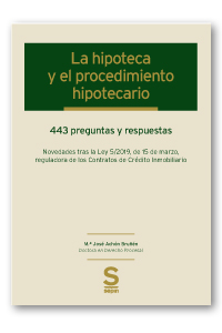LA HIPOTECA Y EL PROCEDIMIENTO HIPOTECARIO. 443 PREGUNTAS Y RESPUESTAS · NOVEDADES TRAS LA LEY