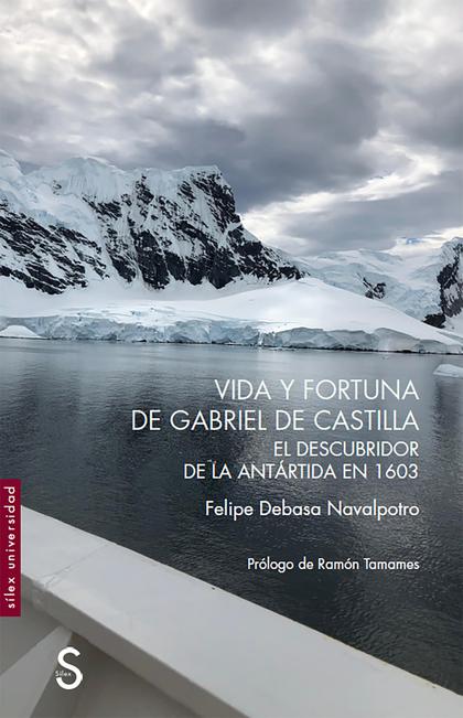 VIDA Y FORTUNA DE GABRIEL DE CASTILLA, DESCUBRIDOR DE LA ANTÁRTIDA EN 1603