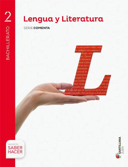 LENGUA Y LITERATURA SERIE COMENTA 2 BTO SABER HACER.